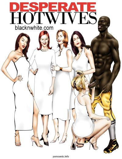BlacknWhite- Desperate Hot Wives